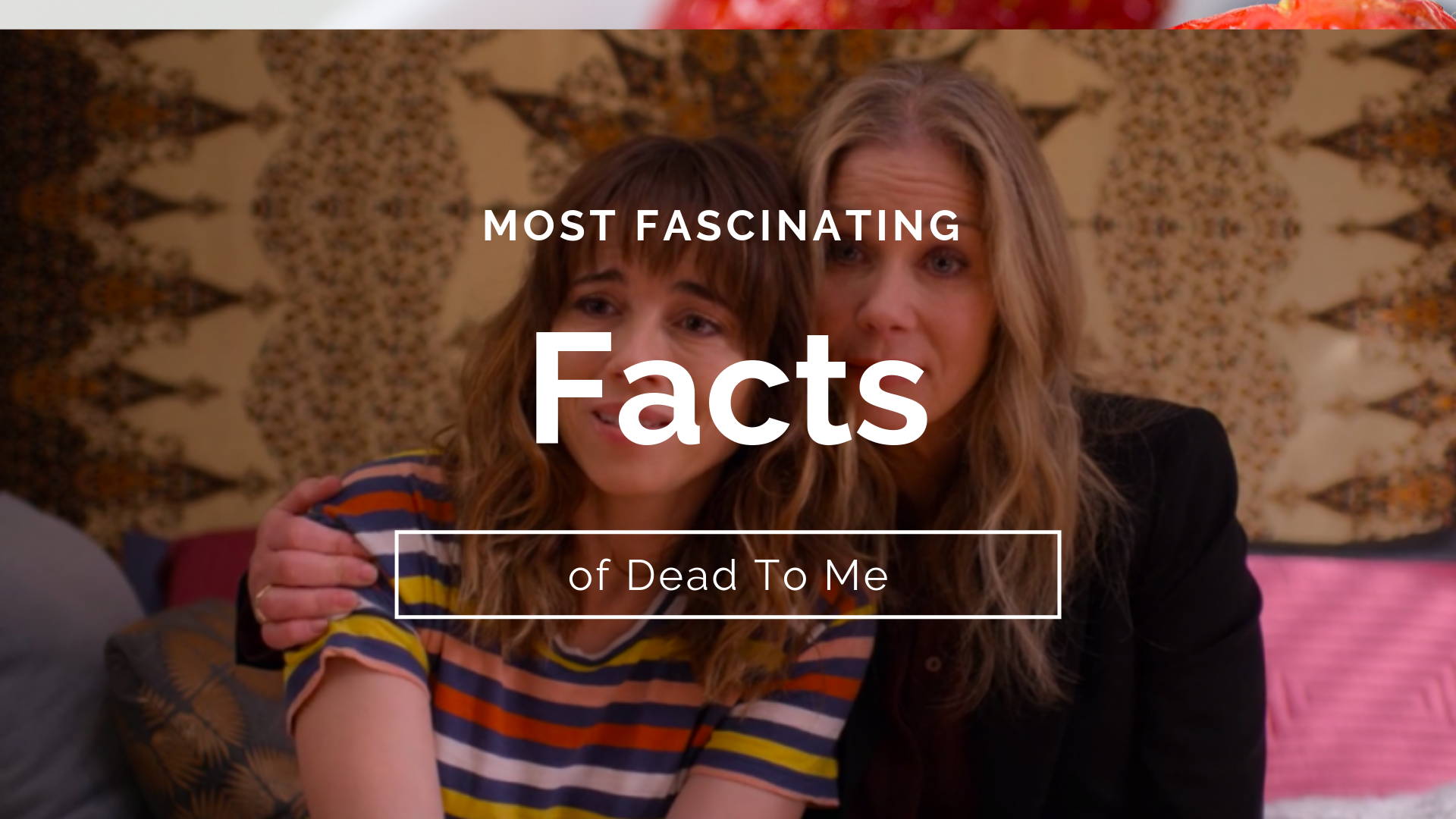 Mind Blowing Facts About Dead To Me
