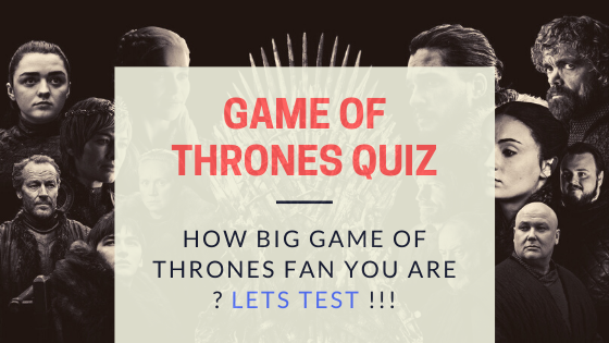 How Big Game of Thrones Fan You Are ? Take this test and know yourself .