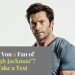 How well do you know Hugh Jackman
