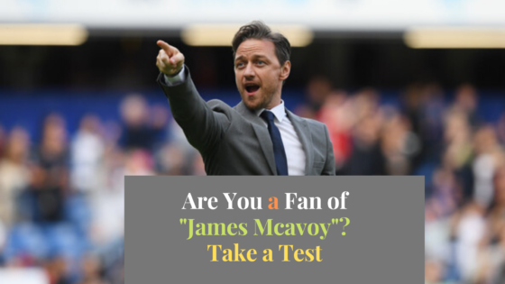 James Mcavoy Quiz: How well do you know him?