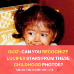 Quiz : Can You Recognize  Lucifer Cast From These  Childhood Photos?