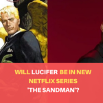 Will There be Lucifer in  New Netflix series based on 'The SandMan'