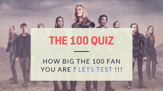 The 100 Quiz : How big the 100 Fan You Are? Lets test  !!