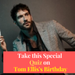 Tom Ellis Birthday Special Quiz